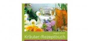Siegrid Hirsch: Kräuter-Rezeptbuch