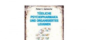 Peter C. Gøtzsche: Tödliche Psycho- pharmaka und organisiertes Leugnen